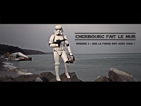 """CHERBOURG FAIT LE MUR - STAR WARS - """"Que la force soit avec vous !"""""""