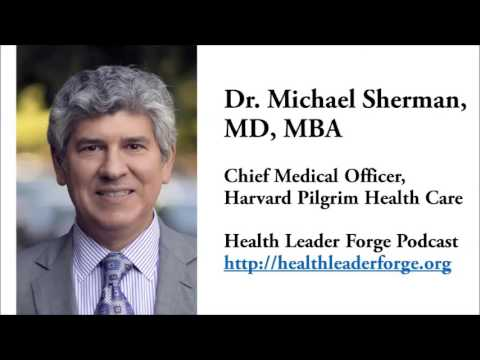 Dr. Michael Sherman, MD, MBA, Chief Medical Officer, Harvard Pilgrim Health Care