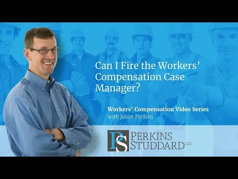 Can I Fire the Workers' Compensation Case Manager?