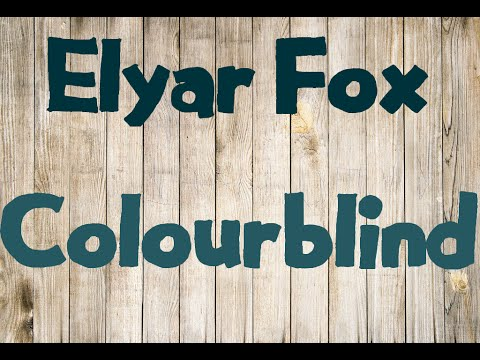 Elyar Fox - Colourblind | Lyrics | HD