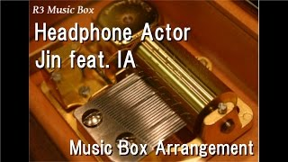 Headphone Actor/Jin feat. IA [Music Box]