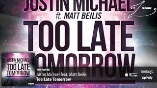Justin Michael feat  Matt Beilis - Too Late Tomorrow (Radio Edit)