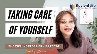 The Wellness Series: Part 2/4: Taking Care Of Yourself   Revival Life with Preethy Kurian