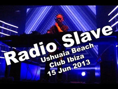 Radio Slave   Live at Ants Ushuaia Beach Club Ibiza)   15 Jun 2013