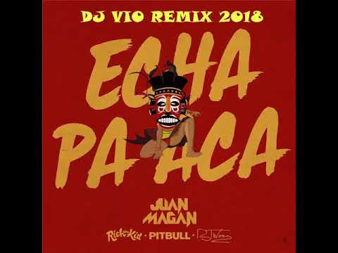 Juan Magan Ft. Pitbull x Rich The Kid x RJ Word - Echa Pa Aca (Dj Vio Remix 2018)