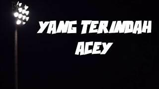 LIRIK LAGU YANG TERINDAH-ACEY