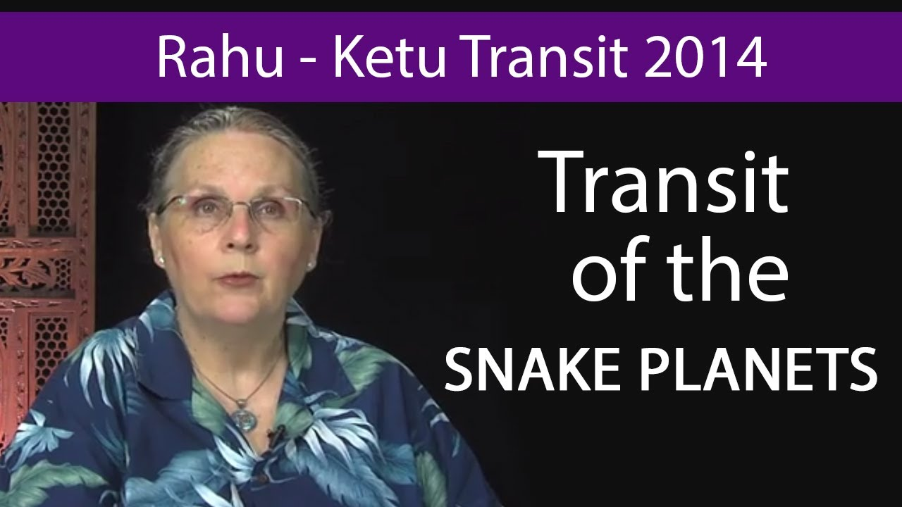 Rahu ketu 2014 transit of the snake planets