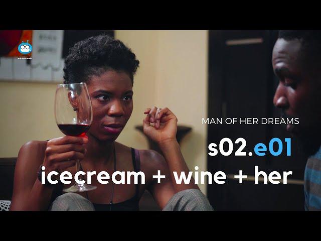 MAN OF HER DREAMS: S02E01 – Ice-cream + Wine + Her