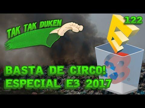 Tak Tak Duken - 122 - Basta de Circo! - Especial E3 2017.