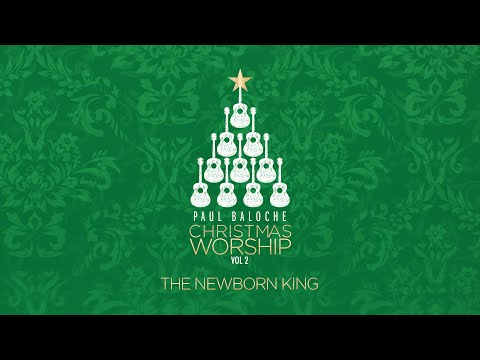 """The Newborn King"" from Paul Baloche (OFFICIAL LYRIC VIDEO)"