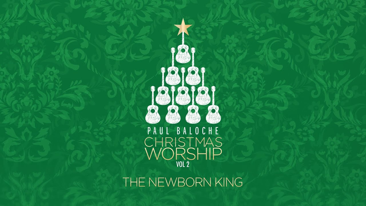 The Newborn King Lyric Video Paul Baloche Official Youtube