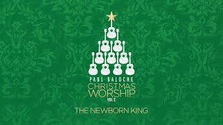 Watch Paul Baloche Newborn King video