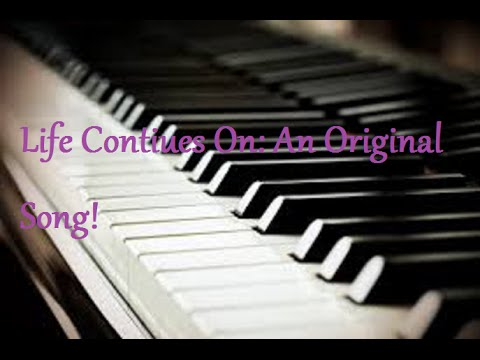 Life Continues On, an original song!