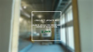 JWR Project Update #5 - Alan B. Levan | NSU Broward Center of Innovation