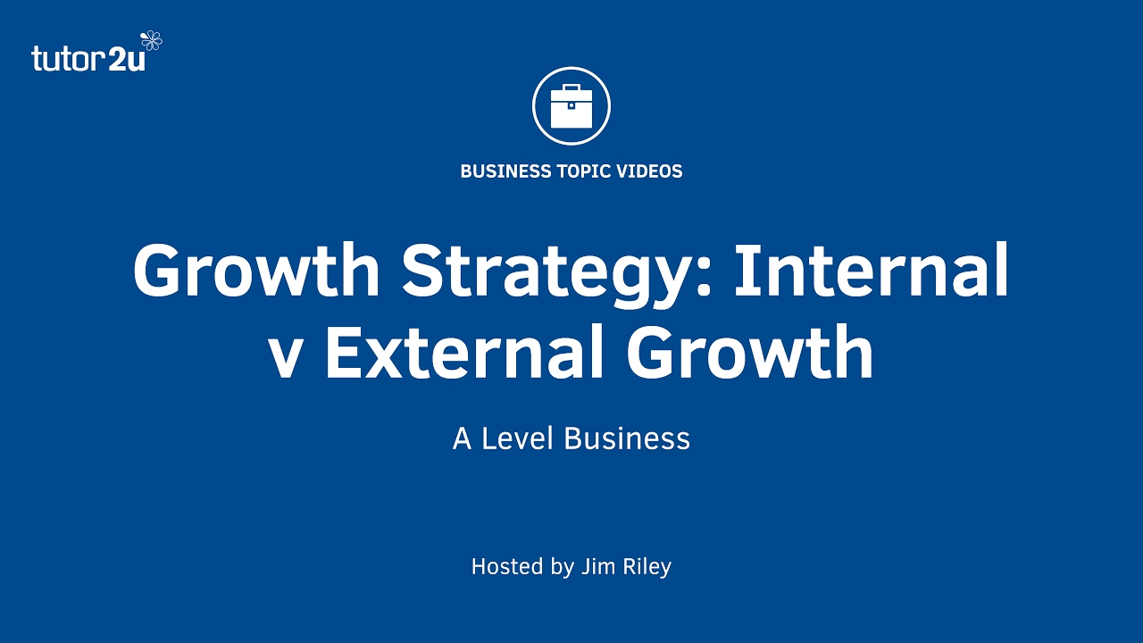 Business Strategies: Internal Growth and External Growth Strategies