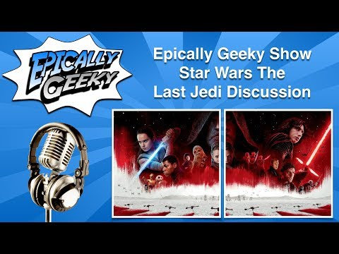 Epically Geeky Show The Last Jedi Discussion