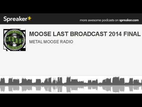 MOOSE LAST BROADCAST 2014 FINAL (made with Spreaker)