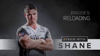 Train With Shane- Episode 5- Reloads