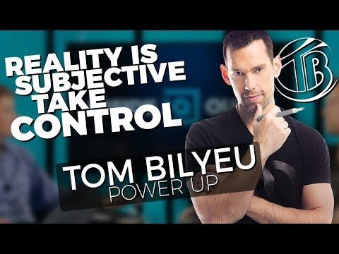 Reality Is Subjective Take Control - Tom Bilyeu