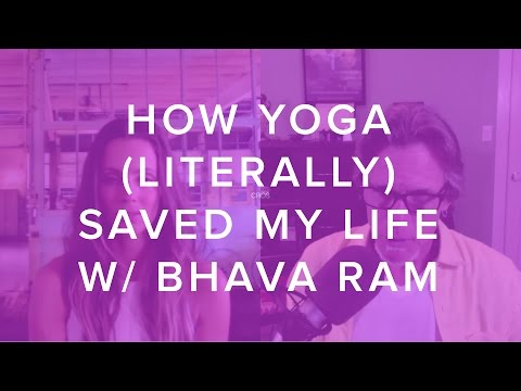 How Yoga (Literally) Saved My Life with Bhava Ram