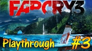 [TTB] Far Cry 3 Playthrough Commentary Part 3 - A Game to be Played! [SPOILER FREE]