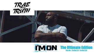 Trae Tha Truth - I'm On : The Ultimate Edition (I'm On * I'm On 2.0 * I'm On 3.0)