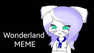 Wonderland }MEME{ xCollabx ||Fynexxy||