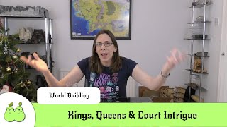 Kings, Queens & Court Intrigue in World Building