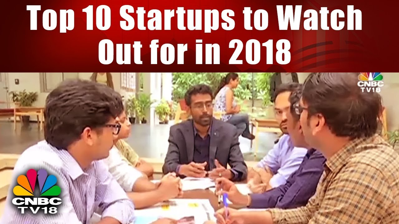 Top 10 Startups in India to Watch Out for in 2018 | CNBC TV18