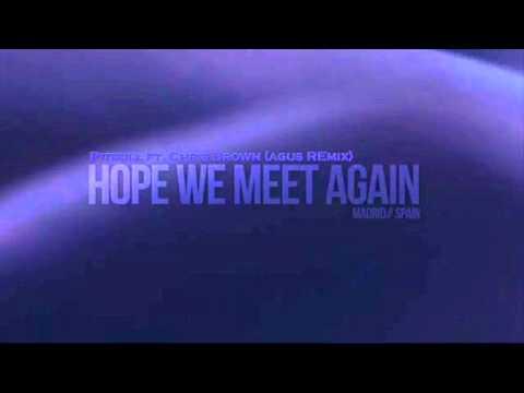 Pitbull ft. Chris Brown - Hope We Meet Again remix (Agus)