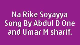 Narike Soyayya latest lyrics Song 2017 - UMAR M Sharif