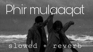 Phir mulaaqat [ slowed + reverb ] 𝓫𝓸𝓵𝓵𝔂𝔀𝓸𝓸𝓭 𝓪𝓼𝓽𝓱𝓮𝓽𝓲𝓬