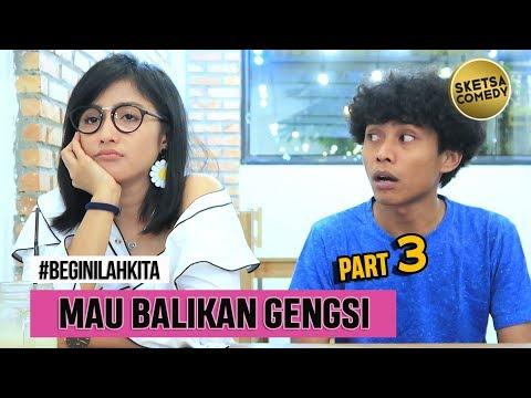 """"""" BEGINILAH KITA """" - Eps. Mau Balikan Gengsi #3   Webseries"""