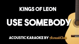 Kings Of Leon - Use Somebody (Acoustic Guitar Karaoke Backing Track)
