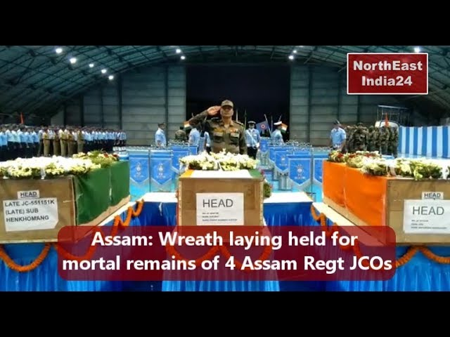 Assam -Wreath laying held for mortal remains of 4 Assam Regt JCOs