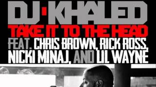 DJ Khaled - Take It To The Head ft. Chris Brown, Rick Ross, Nicki Minaj   Lil Wayne - YouTube.flv