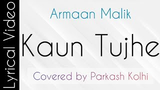 KAUN TUJHE Lyrical | Covered by Parkash Kolhi