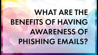 What are the benefits of having awareness of phishing emails?