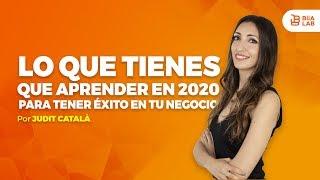 Lo Que Tienes Que Aprender En El 2020 Para Tener Éxito En Tus Negocios  Judit Català