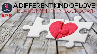 A Different Kind of Love: Relationships in Lockdown