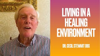 Living in a Healing Environment - Dr. Cecil Stewart OBE