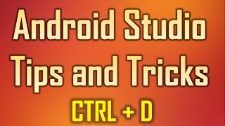 Android Studio Tips and Tricks 13 - Ctrl + D  to Duplicate Source Code