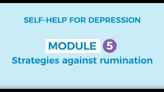 Self-help for depression 5: Strategies against rumination