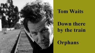 Tom Waits - Down there by the train - lyric-video