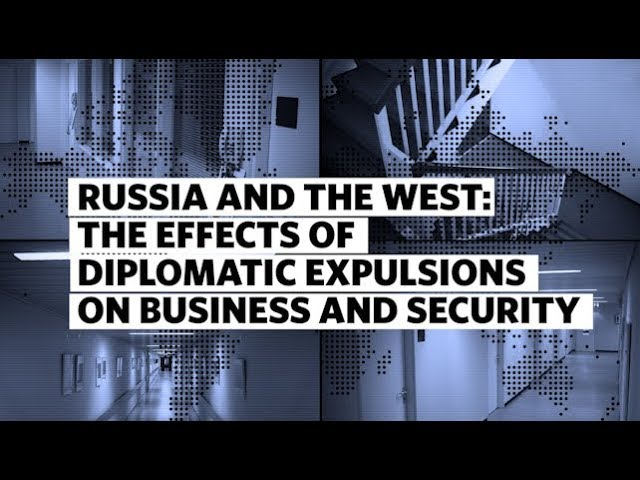 Russia and the West: The Effects of Diplomatic Expulsions on Business and Security