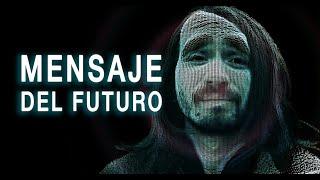 Vengo del FUTURO / Tengo un mensaje para ti
