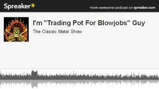 "CMS HIGHLIGHT – I'm ""Trading Pot For Blowjobs"" Guy – 2013"