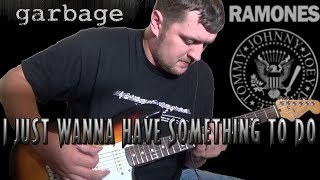 I Just Wanna Have Something To Do (Ramones / Garbage Guitar & Bass cover) with Shirley Manson vocals