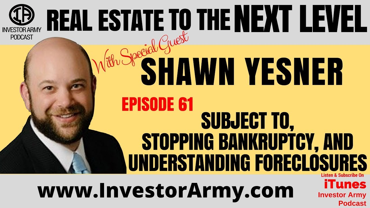 Shawn Yesner - Subject To, Stopping Bankruptcy, and Understanding Foreclosures -  EP 61