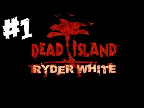 Dead Island: Ryder White DLC Walkthrough - Part 1 - (Xbox 360 / PS3 / PC Gameplay & Commentary)